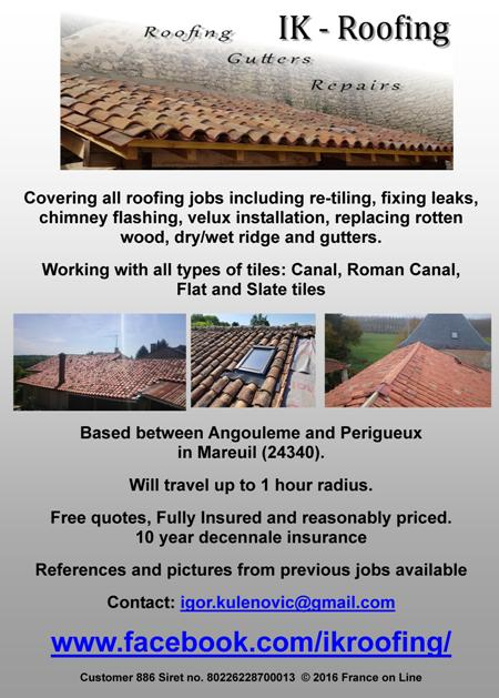 IK Roofing,roofing,guttering,repairs,re-tiling,fixing leaks,chimney flashing,velux installation,replacing rotten wood,dry,wet,ridge,gutters,canal,roman canal,flat,slate,tiles,Angouleme,Perigueux,Dordogne,Mareuil